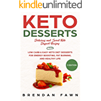 Keto Desserts: Delicious and Sweet Keto Dessert Recipes: Low Carb & Easy Keto Diet Desserts for Energy Boosting, Fat Burning, and Healthy Life (English Edition)