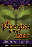 A Darkness in the East (The Dragonprince's Arrows Book 1)
