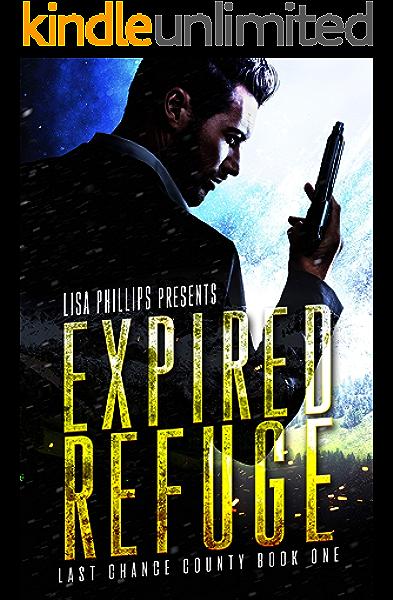 Expired Refuge Last Chance County Book 1 Kindle Edition By Phillips Lisa Religion Spirituality Kindle Ebooks Amazon Com