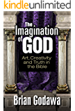 The Imagination of God: Art, Creativity and Truth in the Bible