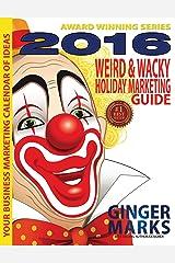 2016 Weird & Wacky Holiday Marketing Guide: Your business calendar of marketing ideas Kindle Edition