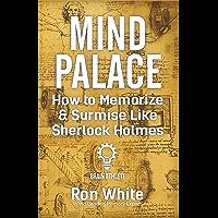 Mind Palace - How to Memorize & Surmise Like Sherlock Holmes (English Edition)