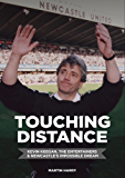 Touching Distance: Kevin Keegan, The Entertainers & Newcastle's Impossible Dream