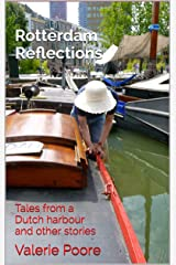 Rotterdam Reflections: Tales from a Dutch harbour and other stories Kindle Edition