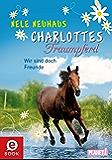 Charlottes Traumpferd 5: Wir sind doch Freunde (German Edition)