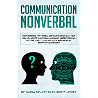 Nonverbal Communication: How Reading Nonverbal Communication Can Help You Win at Life Universal Language,interpersonal,Become,Analyze People,educated memoir,behavior leadership (English Edition)