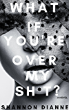 What If You're Over My Sh*t?