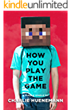 How You Play the Game: A Philosopher Plays Minecraft (Kindle Single)