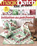 Initiation au patchwork : 65 modèles pas à pas - Magic Patch made in Japan