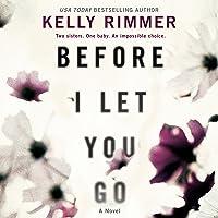 Before I Let You Go: A Novel