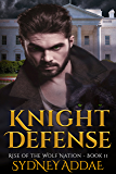 Knight Defense (Rise of the Wolf Nation Book 2)
