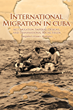 International Migration in Cuba: Accumulation, Imperial Designs, and Transnational Social Fields