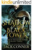 Shadow of the Black Tower (War of the Black Tower Book 3)