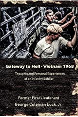 Gateway to Hell:  Vietnam 1968: Thoughts and personal experiences of an infantry soldier Kindle Edition
