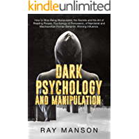 Dark Psychology And Manipulation: How to Stop Being Manipulated, the Secrets and the Art of Reading People. Psychology of Persuasion, of Narcissist and ... Human Behavior. Winning Influence.