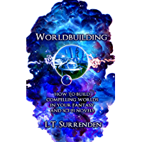 Worldbuilding: How to build compelling worlds in your fantasy and sci-fi novels (English Edition)