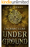 Enchantress Underground: An Urban Fantasy Novel (Arcane Artisans Book 3)