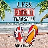 Less Ketchup Than Salsa: Finding My Mojo in Travel Writing: More Ketchup, Book 3