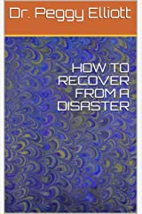 HOW TO RECOVER FROM A DISASTER (Disaster Preparation Book 3) Kindle Edition