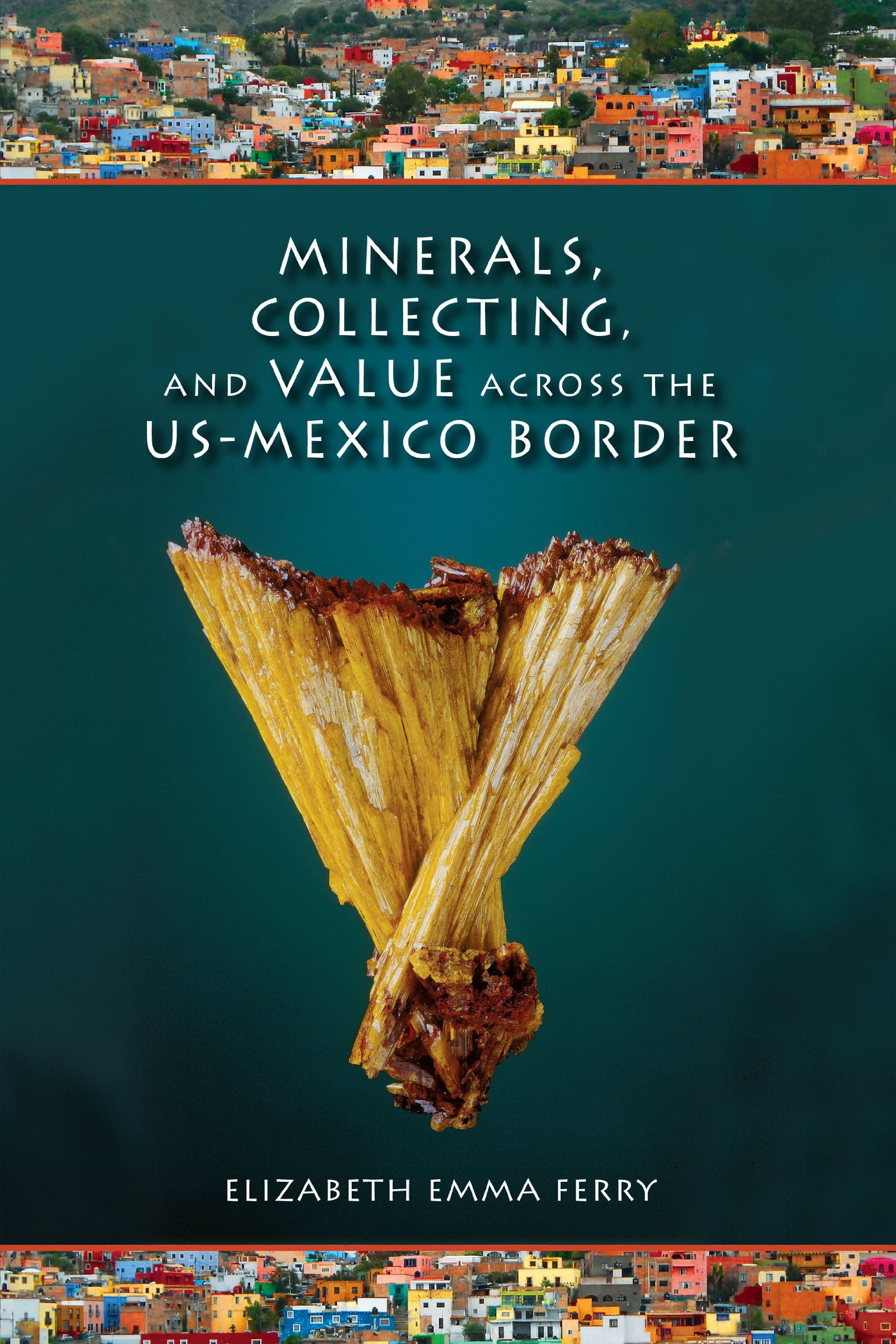 Minerals, Collecting, and Value across the US-Mexico Border (Tracking Globalization) pdf epub