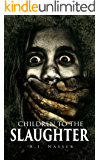 Children To The Slaughter: Scary Horror Story with Supernatural Suspense (Slaughter Series Book 1)