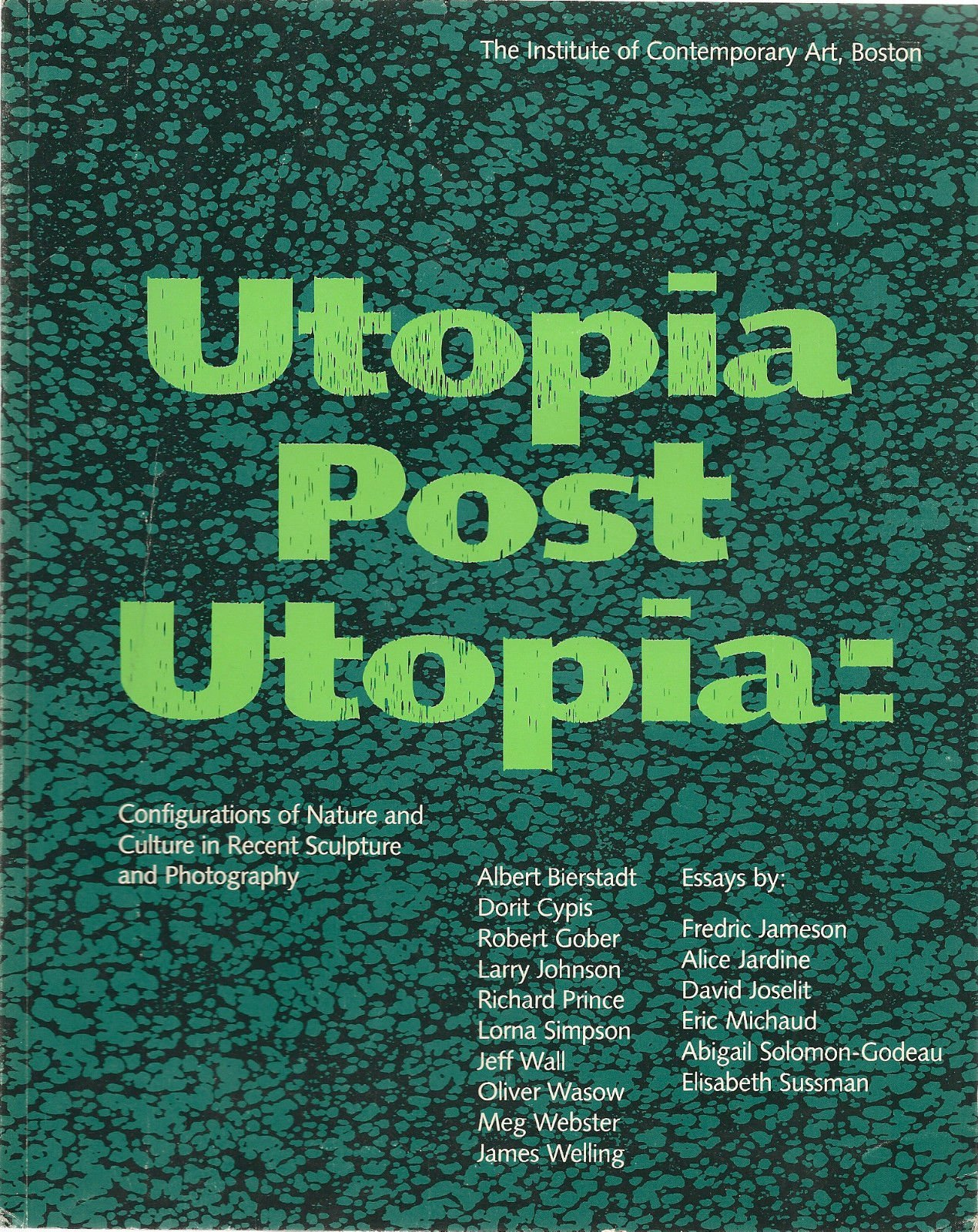 utopia post utopia configurations of nature and culture in recent utopia post utopia configurations of nature and culture in recent sculpture and photography alice jardine abigail solomon godeau eric michaud