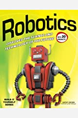 Robotics: DISCOVER THE SCIENCE AND TECHNOLOGY OF THE FUTURE with 20 PROJECTS (Build It Yourself) Paperback
