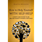 How to Help Yourself With Self-Help: A Short Guide on How to Use Self-Help Books to Achieve Your Goals
