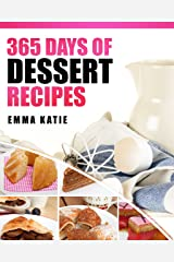 365 Days of Dessert Recipes: A Dessert Cookbook with Over 365 Recipes Book such as Easy Beginners Baking for Two, Cakes, Chocolate, Healthy Low Carb Desserts Recipes and More Kindle Edition