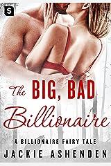 The Big, Bad Billionaire: A Billionaire Romance (The Billionaire Fairy Tales Book 4) Kindle Edition