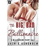 The Big, Bad Billionaire: A Billionaire Romance (The Billionaire Fairy Tales Book 4)