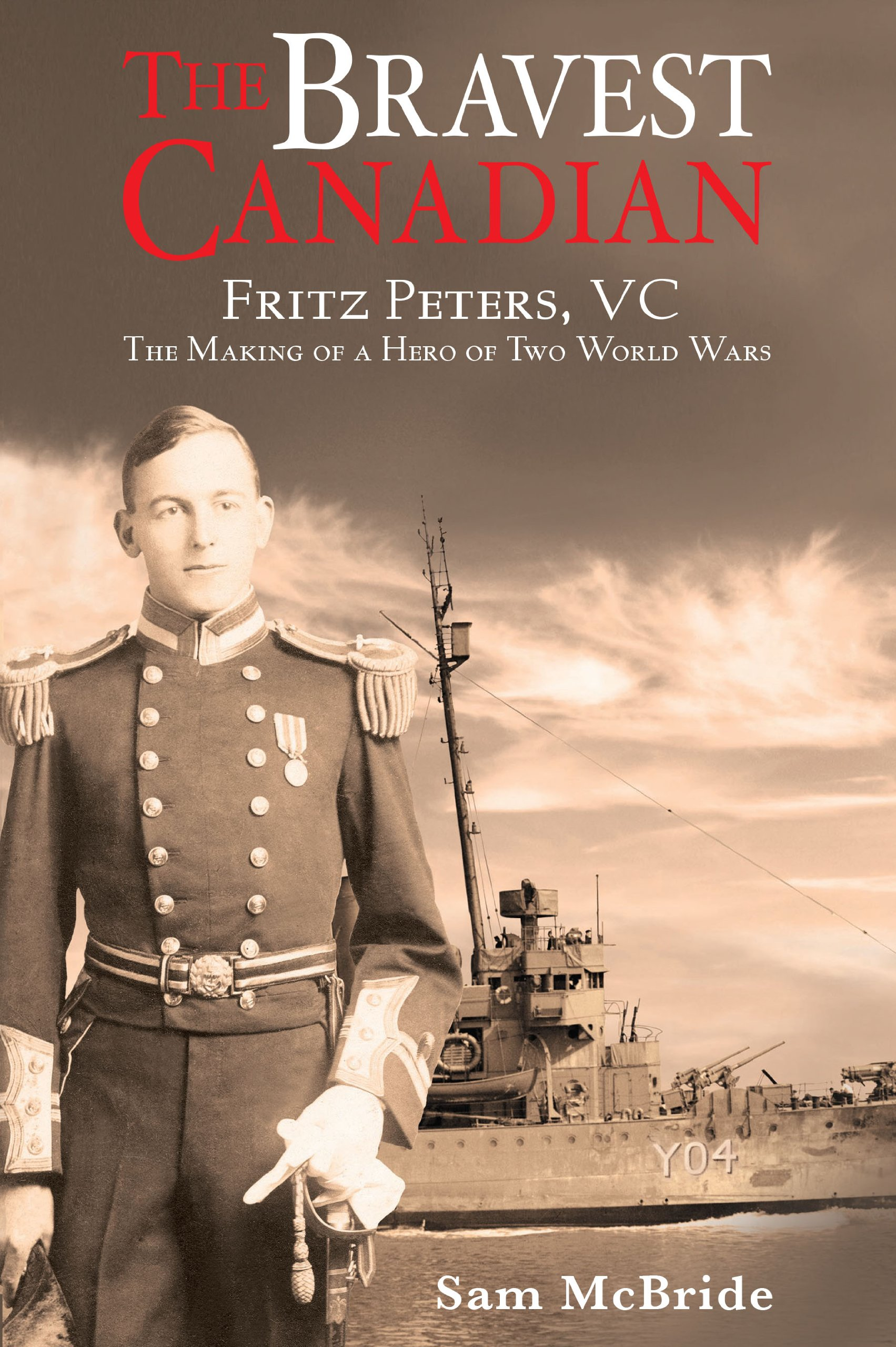 The Bravest Canadian: Peters, VC The Making of a Hero of Two World Wars