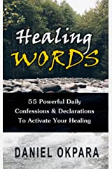 Healing Words: 55 Powerful Daily Confessions & Declarations to Activate Your Healing & Walk in Divine Health: Strong Decrees That Invoke Healing for You & Your Loved Ones Kindle Edition