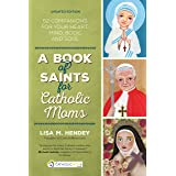 A Book of Saints for Catholic Moms: 52 Companions for Your Heart, Mind, Body, and Soul (Ave Maria Press)