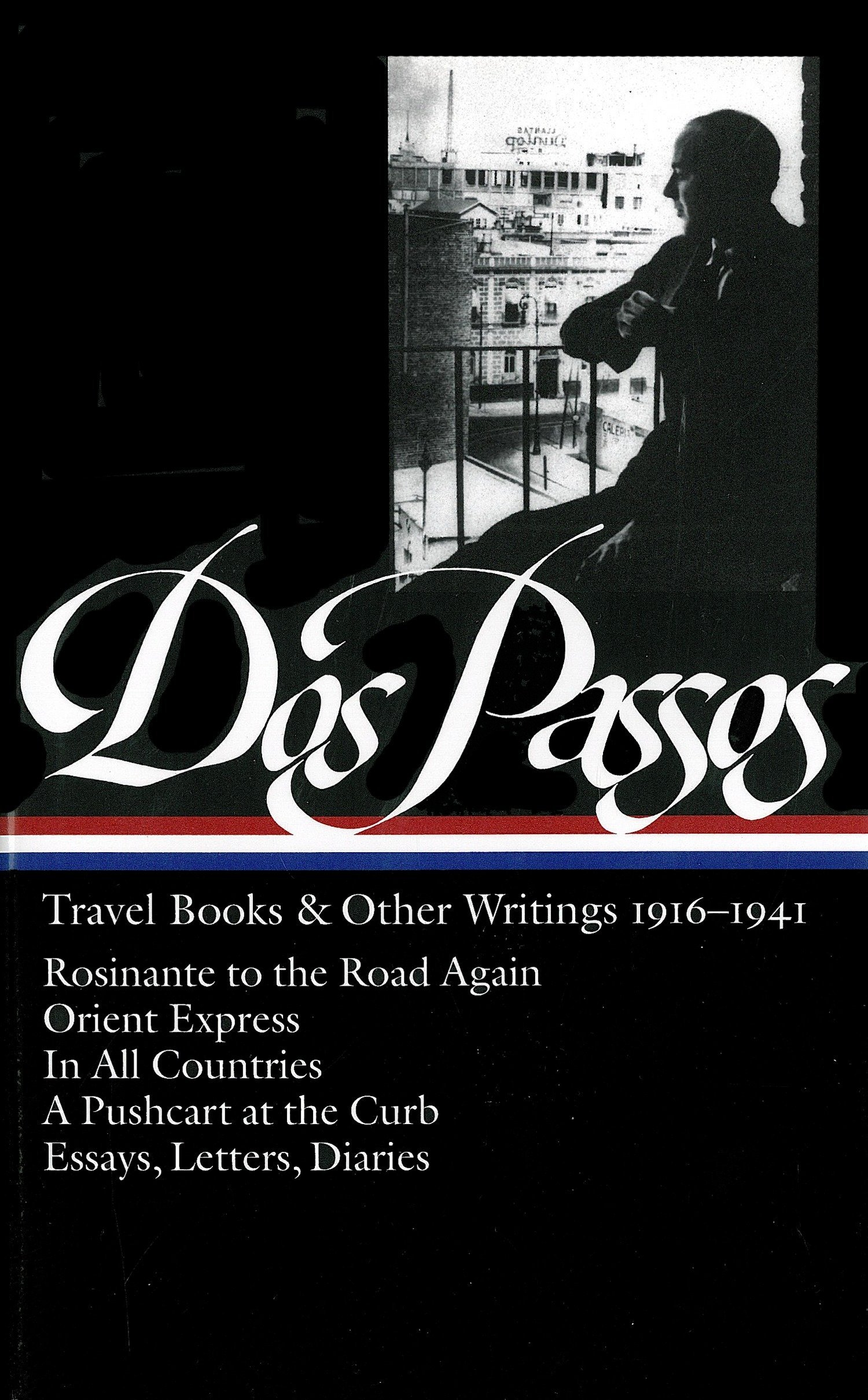 John Dos Passos: Travel Books & Other Writings 1916-1941 (LOA #143): Rosinante to the Road Again / Orient Express / In All Countries / A Pushcart at ... of America John Dos Passos Edition, Band 3)