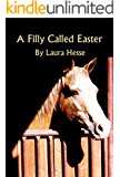 A Filly Called Easter - Family Easter adventure for horse lovers (Christian, Easter, YA) (The Holiday Series Book 3)