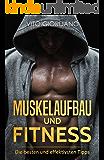Muskelaufbau und Fitness: Die besten und effektivsten Tipps