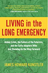 Living in the Long Emergency: Global Crisis, the Failure of the Futurists, and the Early Adapters Who Are Showing Us the Way Forward Kindle Edition