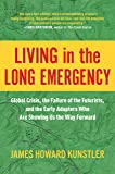 Living in the Long Emergency: Global Crisis, the Failure of the Futurists, and the Early Adapters Who Are Showing Us the…