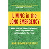 Living in the Long Emergency: Global Crisis, the Failure of the Futurists, and the Early Adapters Who Are Showing Us the Way