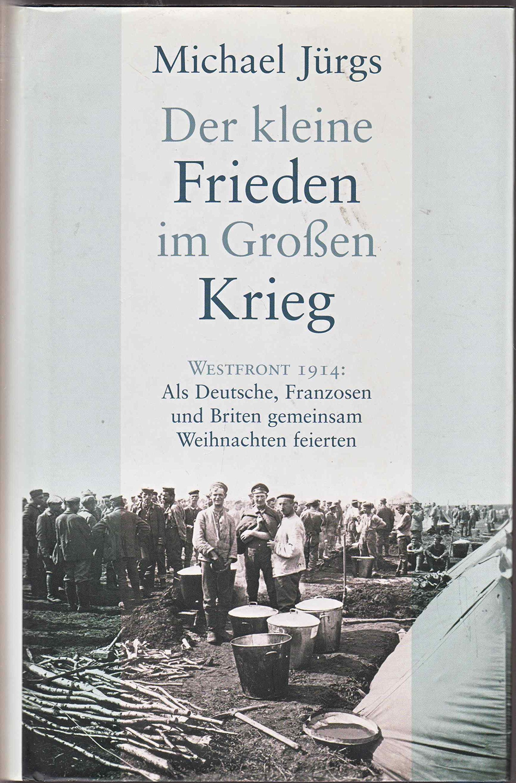 Der kleine Frieden im Großen Krieg. Westfront 1914: Als Deutsche ...