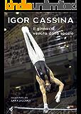 Igor Cassina: Il ginnasta venuto dallo spazio