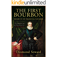 The First Bourbon: Henry IV of France & Navarre