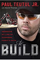 The Build: Designing My Life of Choppers, Family, and Faith Kindle Edition