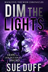 Dim the Lights: Book Five: The Weir Chronicles Kindle Edition