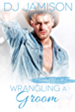 Wrangling A Groom (Marital Bliss Book 2) (English Edition)