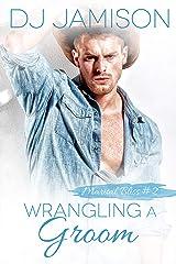 Wrangling A Groom (Marital Bliss Book 2) Kindle Edition