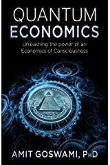 Quantum Economics: Unleashing the Power of an Economics of Consciousness Paperback