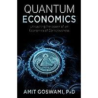 Quantum Economics: Unleashing the Power of an Economics of Consciousness