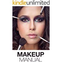 Makeup Manual For The Everyday Women: Look And Feel Your Best (How To Create Basic And Dramatic Looks In A Way That Is… book cover
